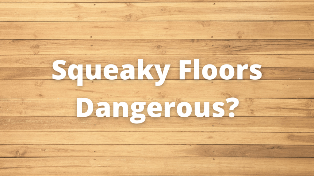Are Squeaky Floors Dangerous