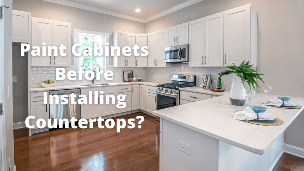 Do You Paint Cabinets Before Installing Countertops